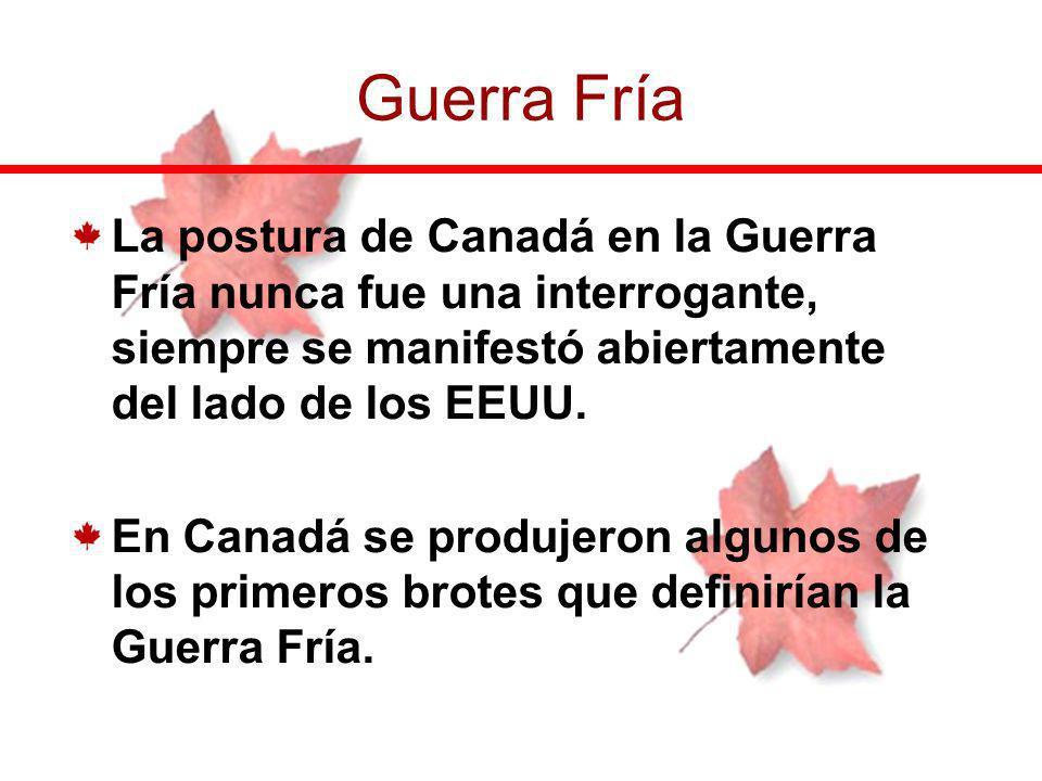 Guerra Fría La postura de Canadá en la Guerra Fría nunca fue una interrogante, siempre se manifestó abiertamente del lado de los EEUU.