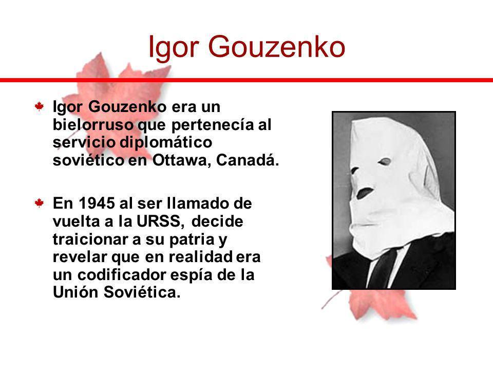 Igor Gouzenko Igor Gouzenko era un bielorruso que pertenecía al servicio diplomático soviético en Ottawa, Canadá.