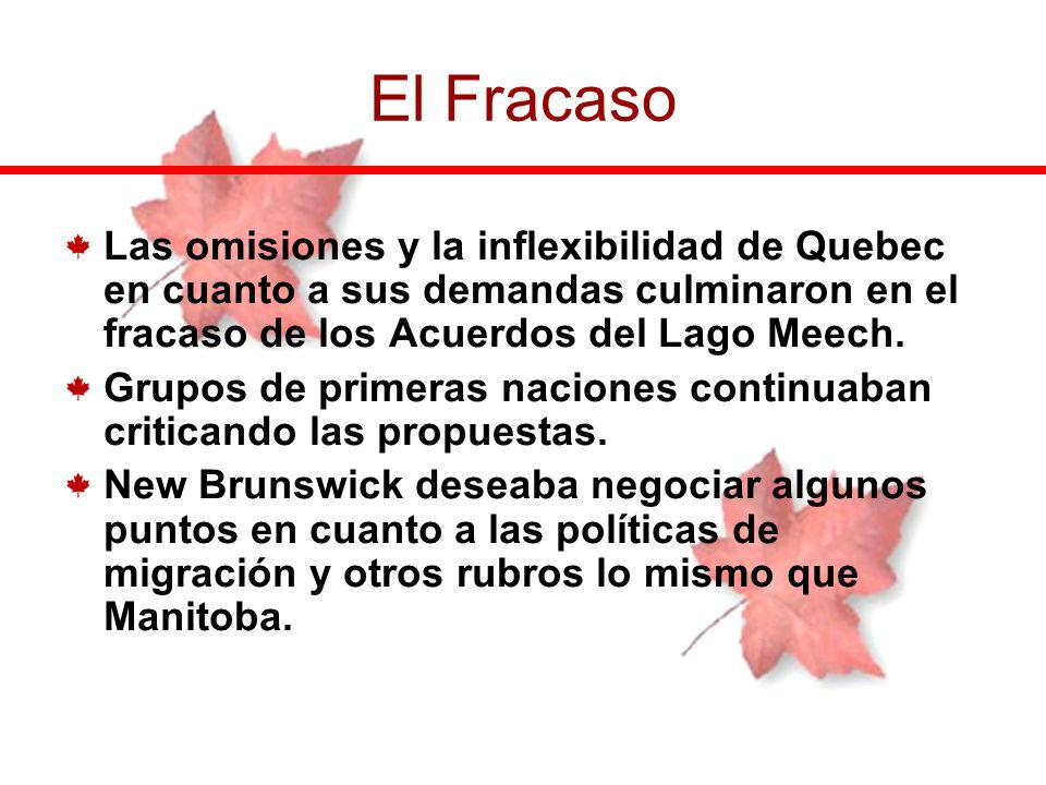 El Fracaso Las omisiones y la inflexibilidad de Quebec en cuanto a sus demandas culminaron en el fracaso de los Acuerdos del Lago Meech.