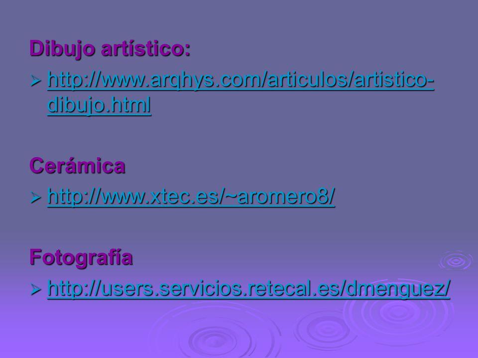 Dibujo artístico: http://www.arqhys.com/articulos/artistico-dibujo.html. Cerámica. http://www.xtec.es/~aromero8/