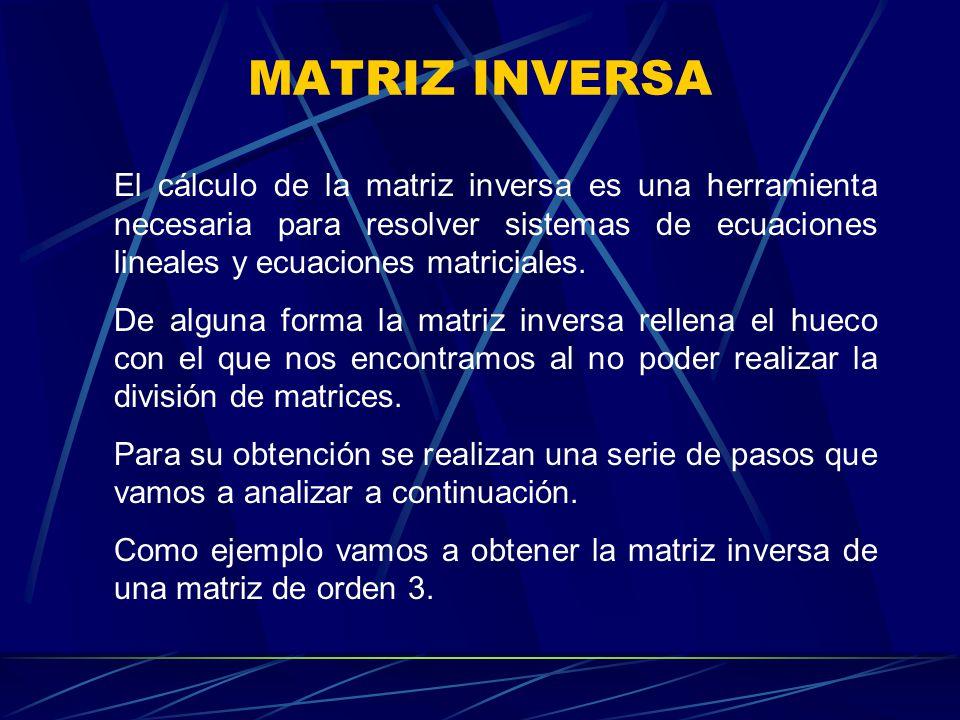 MATRIZ INVERSA El cálculo de la matriz inversa es una herramienta necesaria para resolver sistemas de ecuaciones lineales y ecuaciones matriciales.