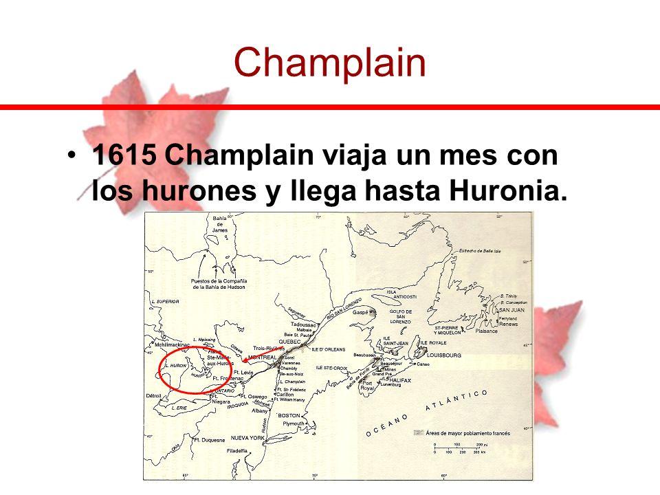 Champlain 1615 Champlain viaja un mes con los hurones y llega hasta Huronia.