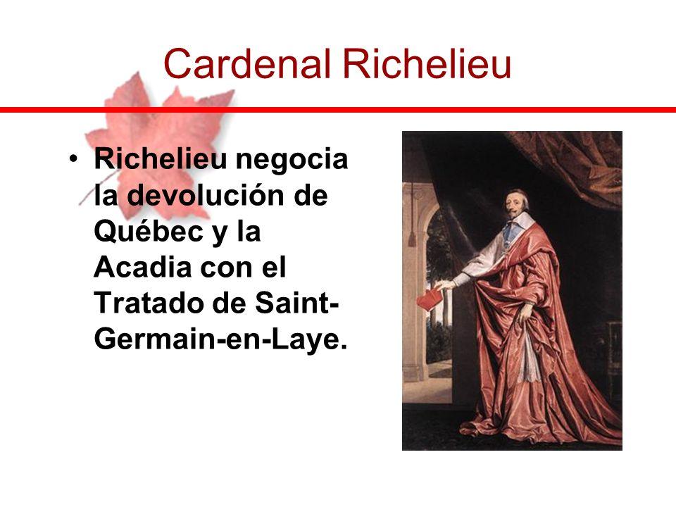 Cardenal Richelieu Richelieu negocia la devolución de Québec y la Acadia con el Tratado de Saint-Germain-en-Laye.
