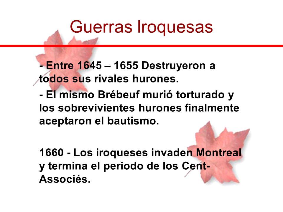 Guerras Iroquesas- Entre 1645 – 1655 Destruyeron a todos sus rivales hurones.