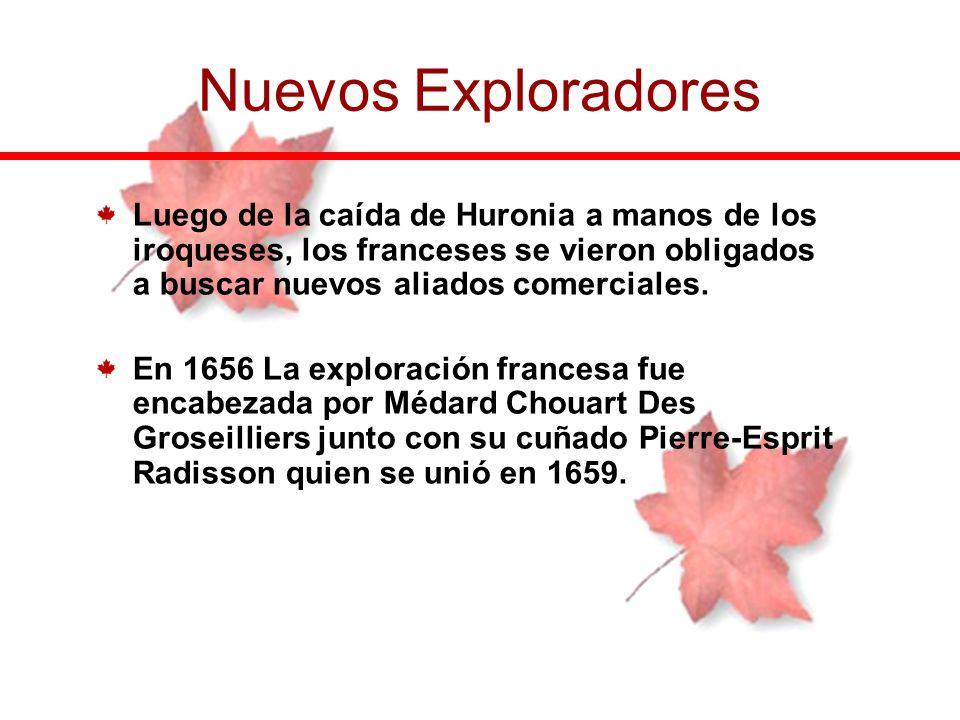Nuevos Exploradores Luego de la caída de Huronia a manos de los iroqueses, los franceses se vieron obligados a buscar nuevos aliados comerciales.