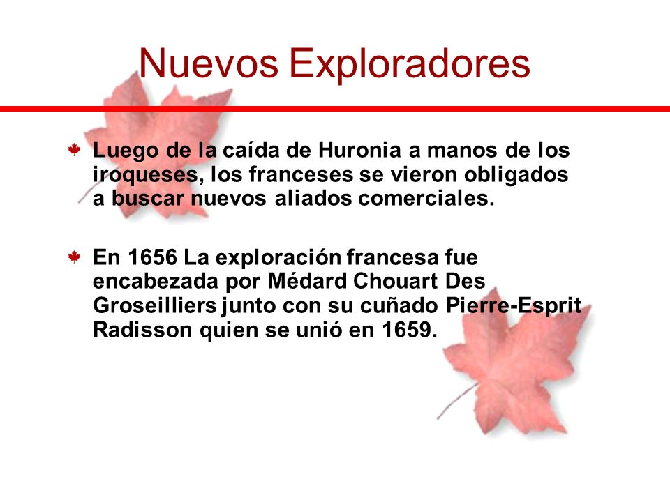 Nuevos ExploradoresLuego de la caída de Huronia a manos de los iroqueses, los franceses se vieron obligados a buscar nuevos aliados comerciales.