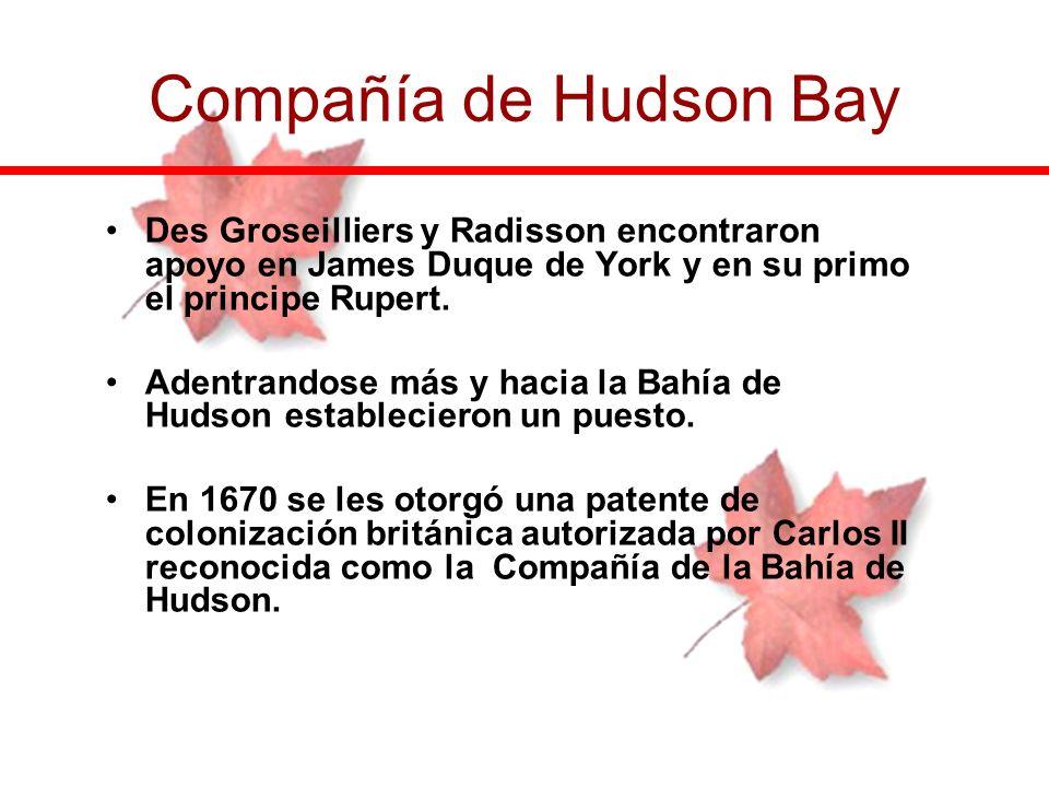 Compañía de Hudson BayDes Groseilliers y Radisson encontraron apoyo en James Duque de York y en su primo el principe Rupert.