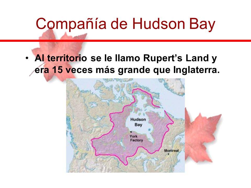 Compañía de Hudson Bay Al territorio se le llamo Rupert's Land y era 15 veces más grande que Inglaterra.