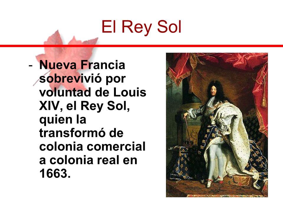 El Rey SolNueva Francia sobrevivió por voluntad de Louis XIV, el Rey Sol, quien la transformó de colonia comercial a colonia real en 1663.