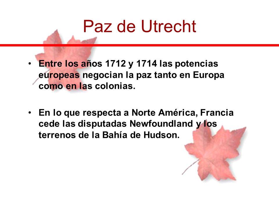 Paz de Utrecht Entre los años 1712 y 1714 las potencias europeas negocian la paz tanto en Europa como en las colonias.