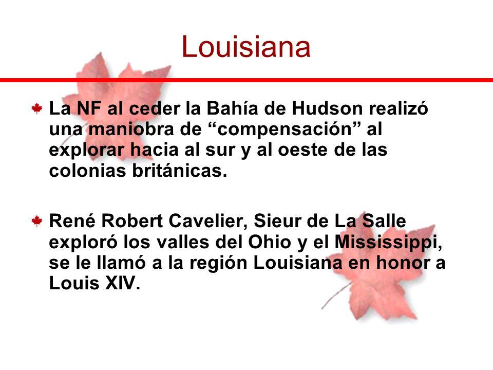 Louisiana La NF al ceder la Bahía de Hudson realizó una maniobra de compensación al explorar hacia al sur y al oeste de las colonias británicas.