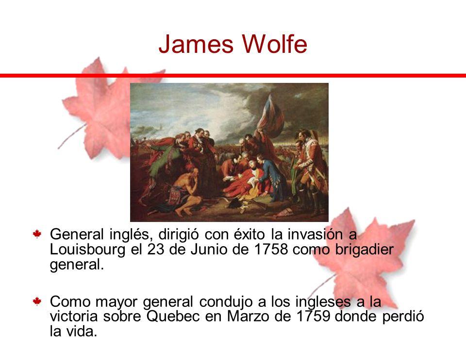 James WolfeGeneral inglés, dirigió con éxito la invasión a Louisbourg el 23 de Junio de 1758 como brigadier general.