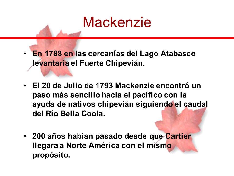 Mackenzie En 1788 en las cercanías del Lago Atabasco levantaría el Fuerte Chipevián.