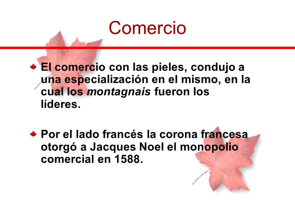 Comercio El comercio con las pieles, condujo a una especialización en el mismo, en la cual los montagnais fueron los líderes.