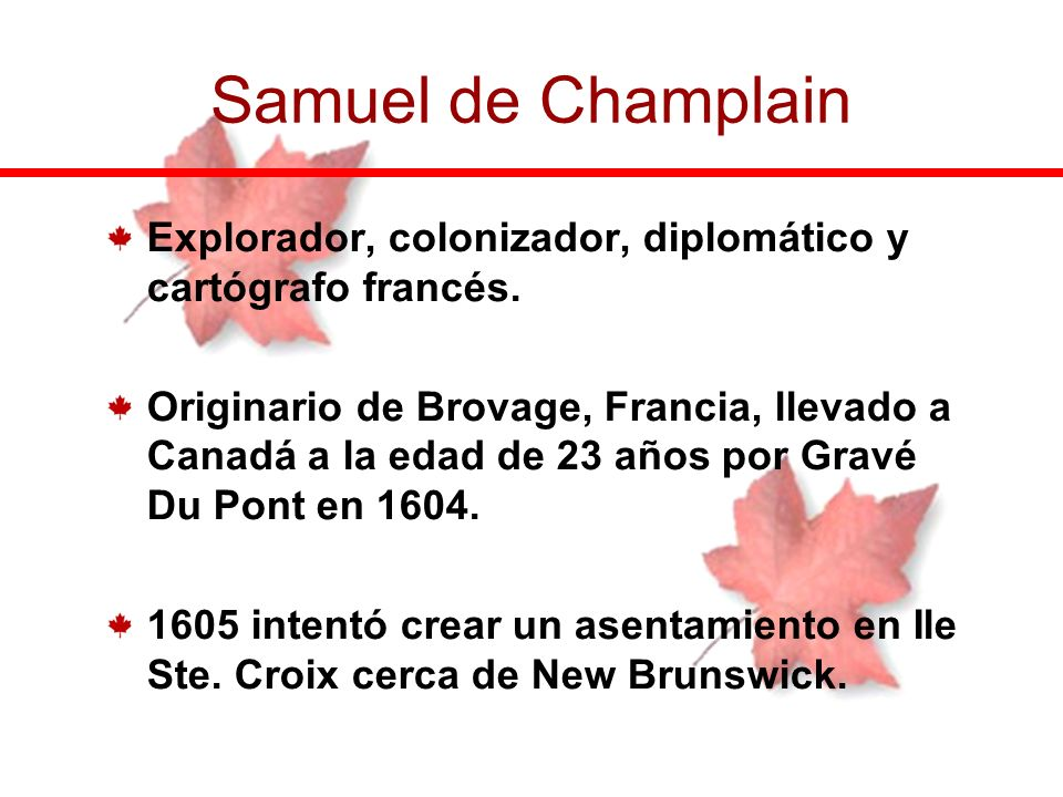 Samuel de Champlain Explorador, colonizador, diplomático y cartógrafo francés.