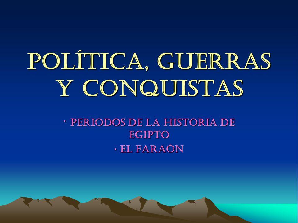 POLÍTICA, GUERRAS Y CONQUISTAS