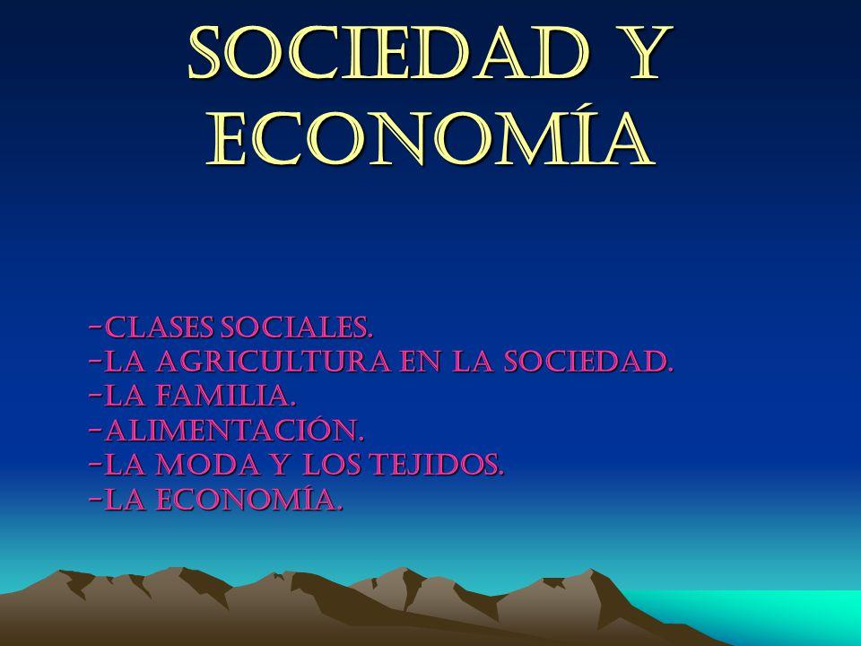 SOCIEDAD Y ECONOMÍA -Clases sociales. -La agricultura en la sociedad.