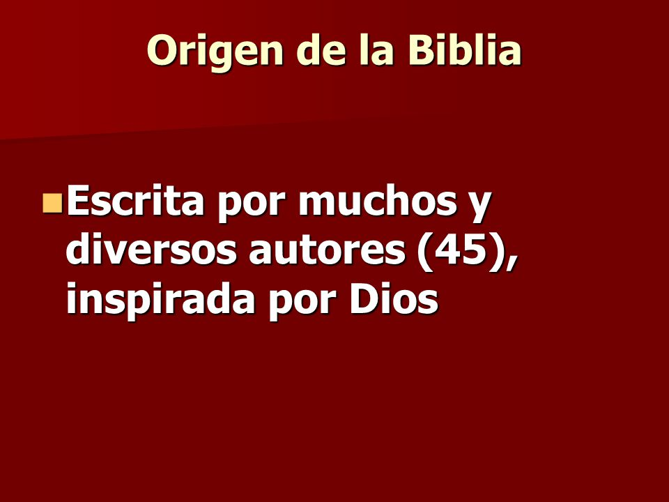 Origen de la Biblia Escrita por muchos y diversos autores (45), inspirada por Dios