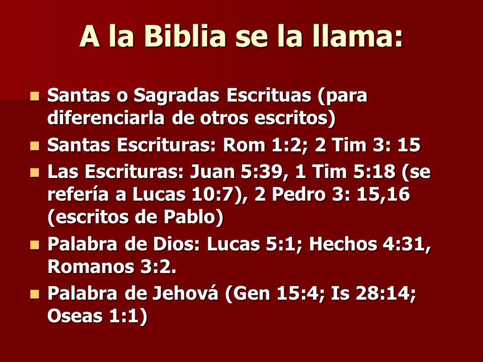 A la Biblia se la llama: Santas o Sagradas Escrituas (para diferenciarla de otros escritos) Santas Escrituras: Rom 1:2; 2 Tim 3: 15.