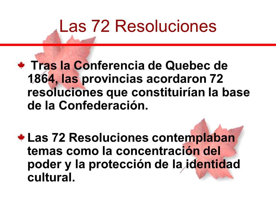 Las 72 Resoluciones Tras la Conferencia de Quebec de 1864, las provincias acordaron 72 resoluciones que constituirían la base de la Confederación.