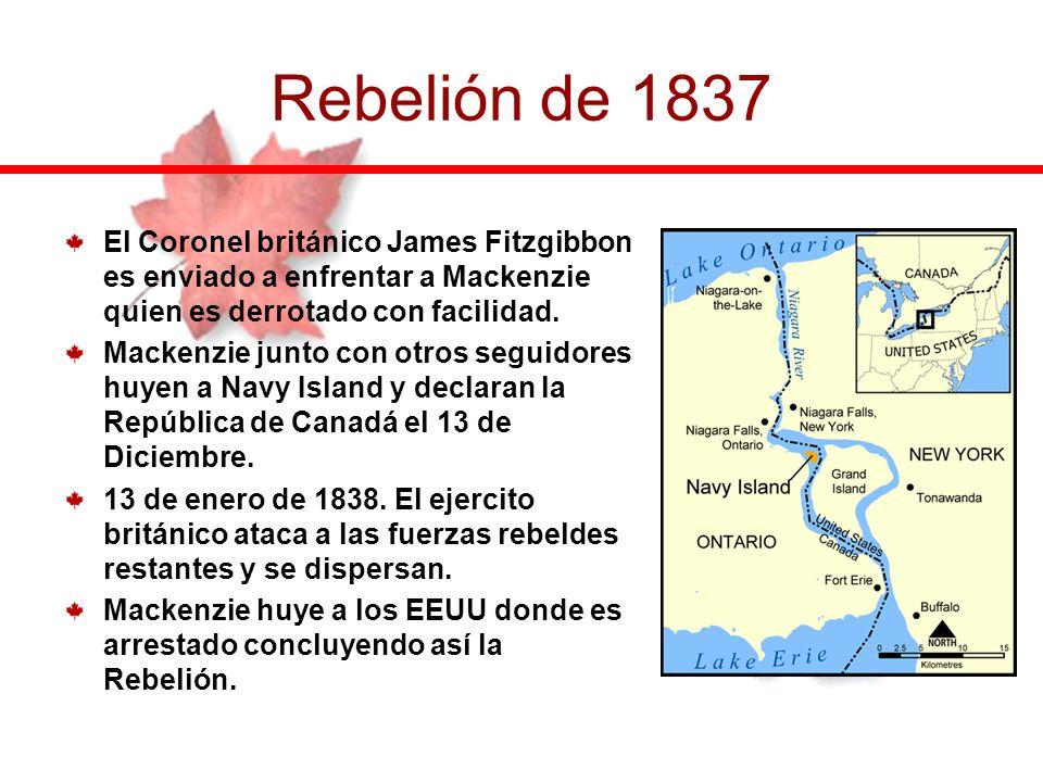 Rebelión de 1837 El Coronel británico James Fitzgibbon es enviado a enfrentar a Mackenzie quien es derrotado con facilidad.