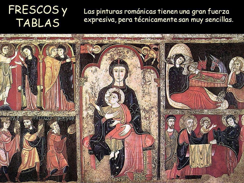 FRESCOS y TABLAS Las pinturas románicas tienen una gran fuerza expresiva, pera técnicamente san muy sencillas.