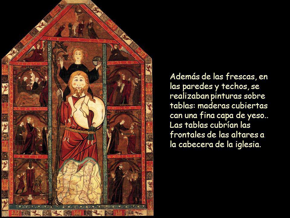 Además de las frescas, en las paredes y techos, se realizaban pinturas sobre tablas: maderas cubiertas can una fina capa de yeso.. Las tablas cubrían las frontales de las altares a la cabecera de la iglesia.