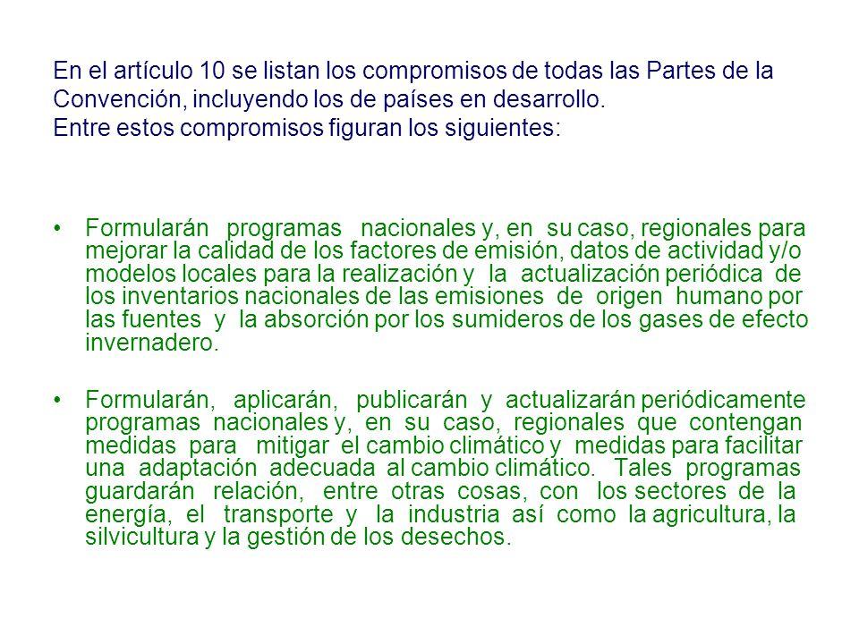 En el artículo 10 se listan los compromisos de todas las Partes de la Convención, incluyendo los de países en desarrollo. Entre estos compromisos figuran los siguientes:
