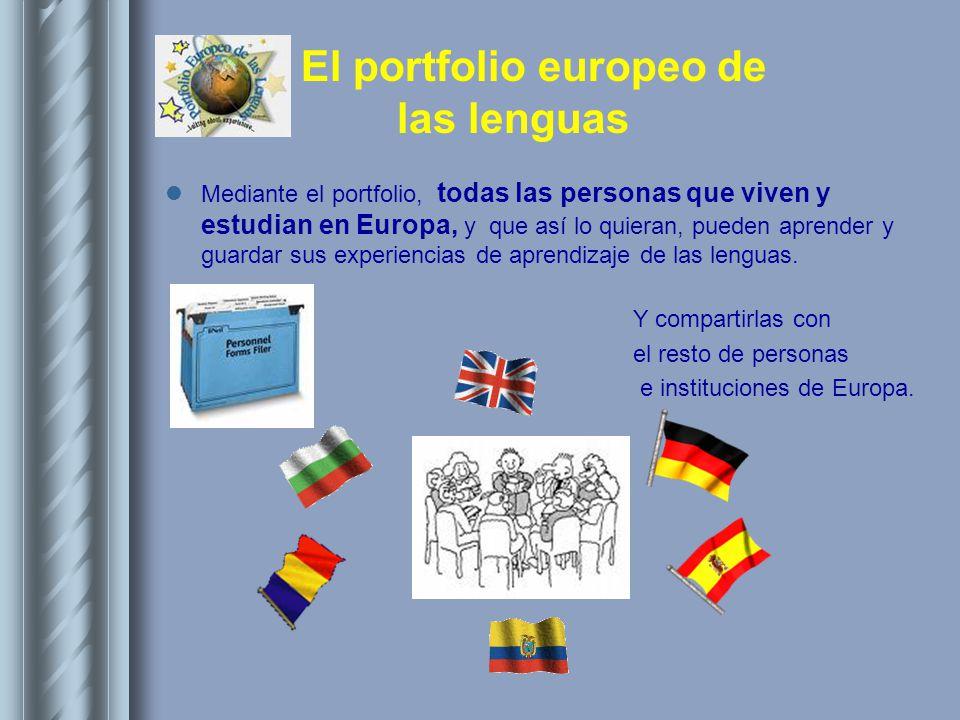 Mediante el portfolio, todas las personas que viven y estudian en Europa, y que así lo quieran, pueden aprender y guardar sus experiencias de aprendizaje de las lenguas.