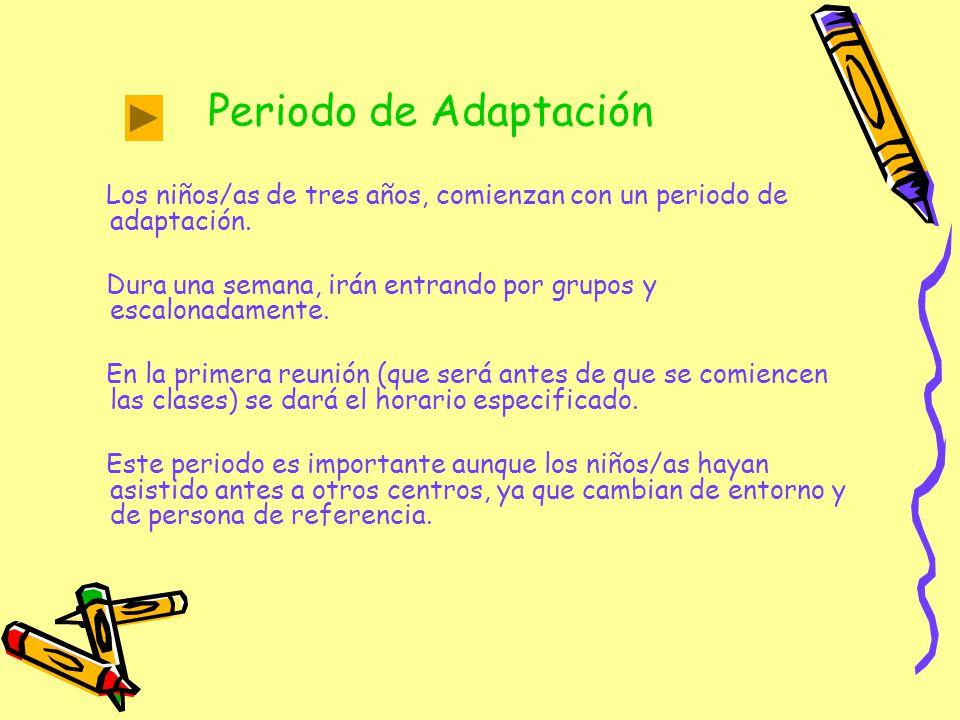 Periodo de Adaptación Los niños/as de tres años, comienzan con un periodo de adaptación.