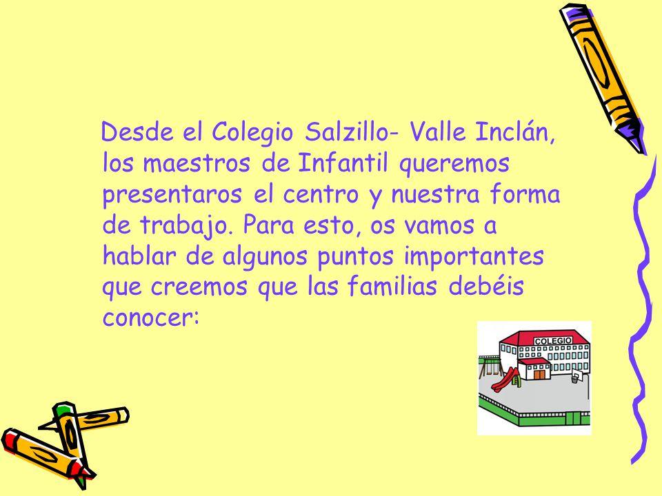 Desde el Colegio Salzillo- Valle Inclán, los maestros de Infantil queremos presentaros el centro y nuestra forma de trabajo.