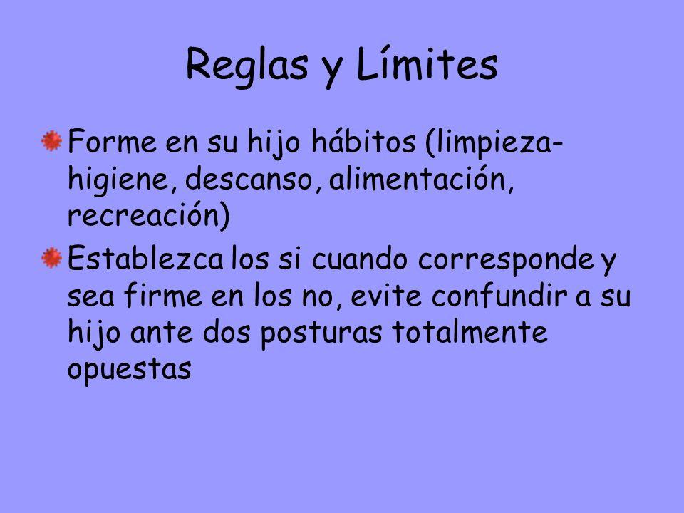 Reglas y LímitesForme en su hijo hábitos (limpieza-higiene, descanso, alimentación, recreación)