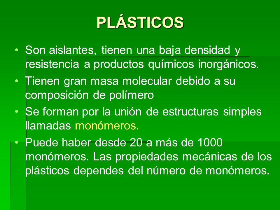 PLÁSTICOS Son aislantes, tienen una baja densidad y resistencia a productos químicos inorgánicos.