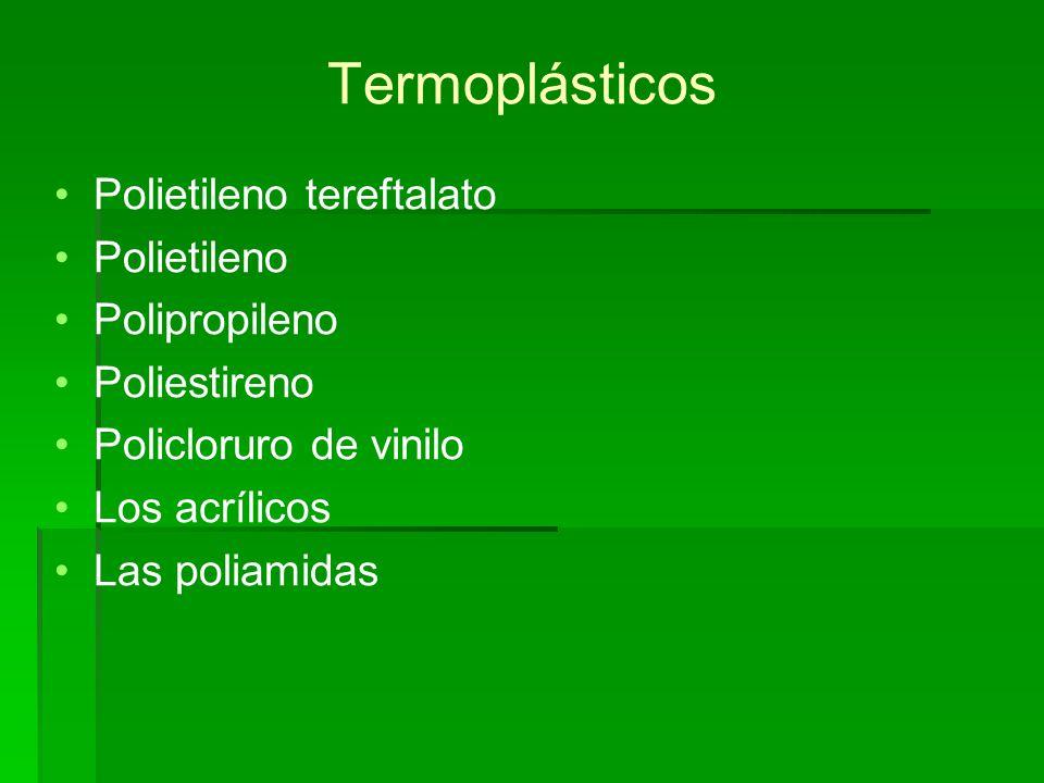 Termoplásticos Polietileno tereftalato Polietileno Polipropileno