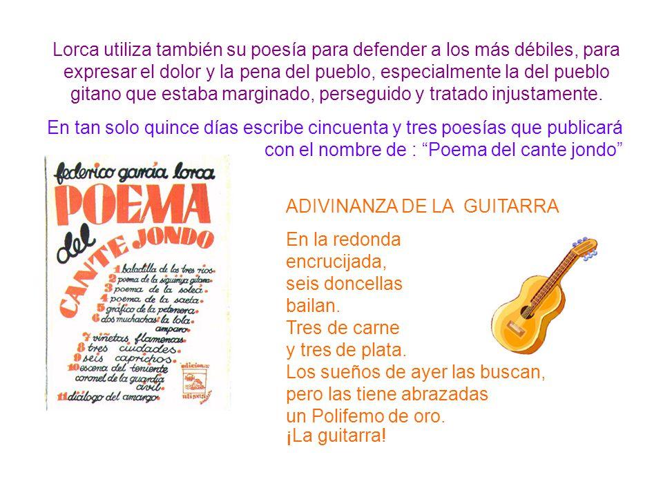 Lorca utiliza también su poesía para defender a los más débiles, para expresar el dolor y la pena del pueblo, especialmente la del pueblo gitano que estaba marginado, perseguido y tratado injustamente.