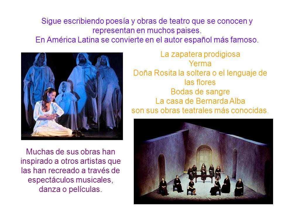 Sigue escribiendo poesía y obras de teatro que se conocen y representan en muchos paises. En América Latina se convierte en el autor español más famoso.