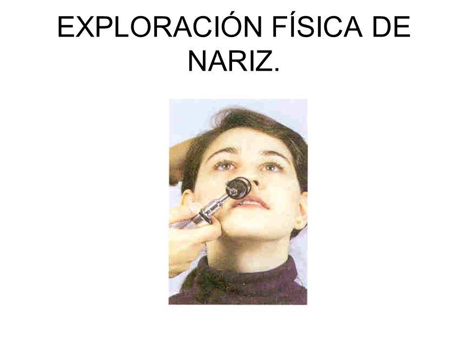 EXPLORACIÓN FÍSICA DE NARIZ.