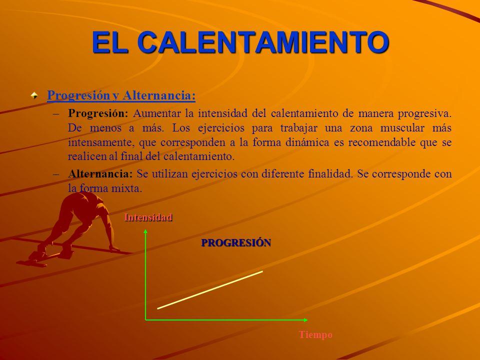EL CALENTAMIENTO Progresión y Alternancia: