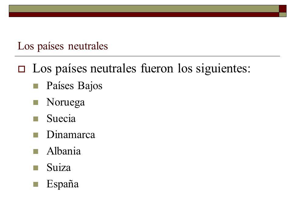 Los países neutrales fueron los siguientes: