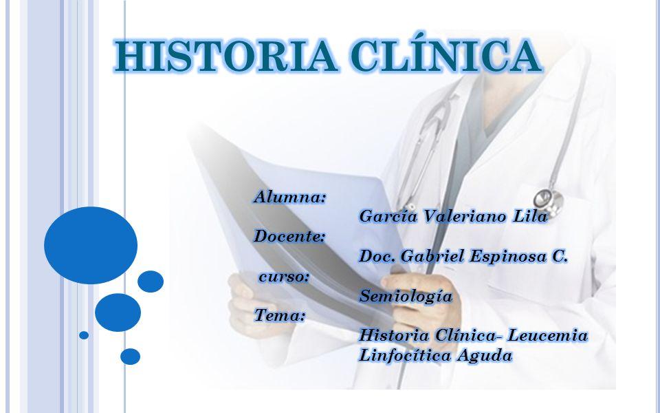 HISTORIA CLÍNICA Alumna: García Valeriano Lila Docente:
