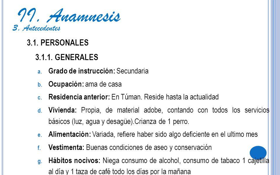 II. Anamnesis 3. Antecedentes 3.1. PERSONALES 3.1.1. GENERALES