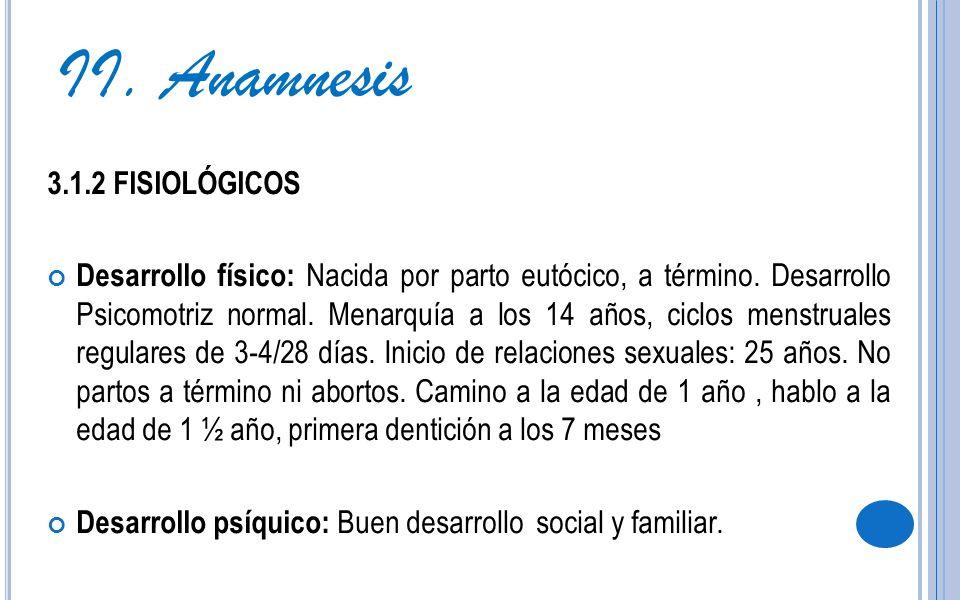 II. Anamnesis 3.1.2 FISIOLÓGICOS