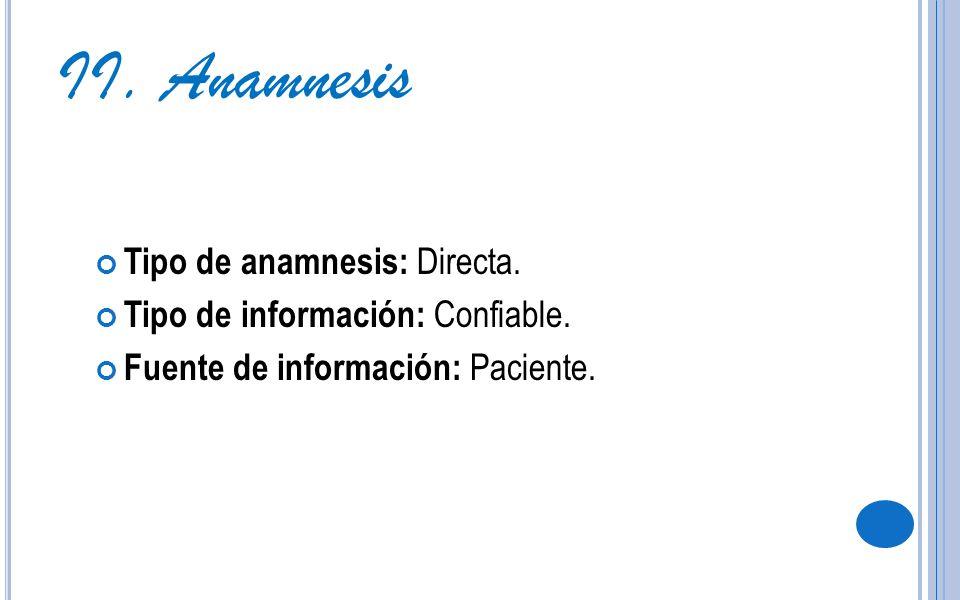 II. Anamnesis Tipo de anamnesis: Directa.