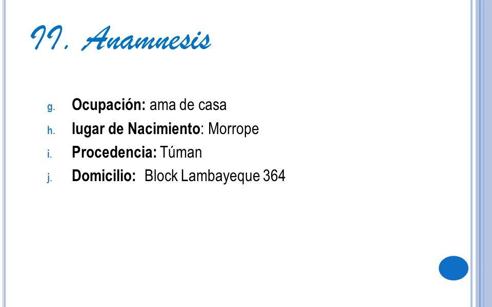 II. Anamnesis Ocupación: ama de casa lugar de Nacimiento: Morrope