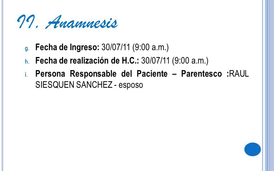 II. Anamnesis Fecha de Ingreso: 30/07/11 (9:00 a.m.)