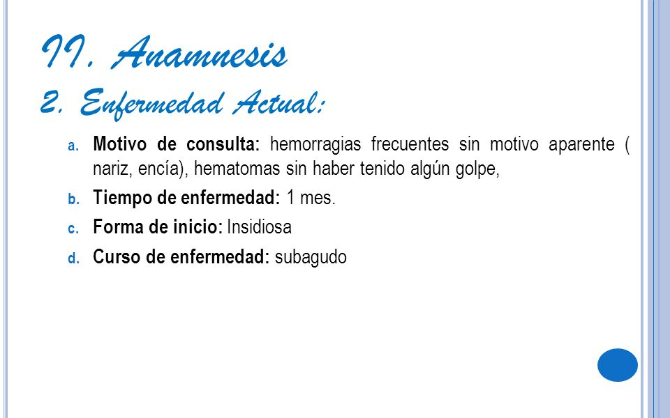 II. Anamnesis 2. Enfermedad Actual: