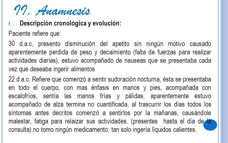 II. Anamnesis Descripción cronológica y evolución:
