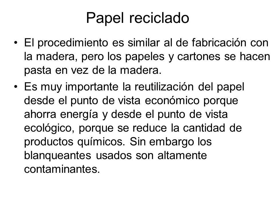 Papel reciclado El procedimiento es similar al de fabricación con la madera, pero los papeles y cartones se hacen pasta en vez de la madera.
