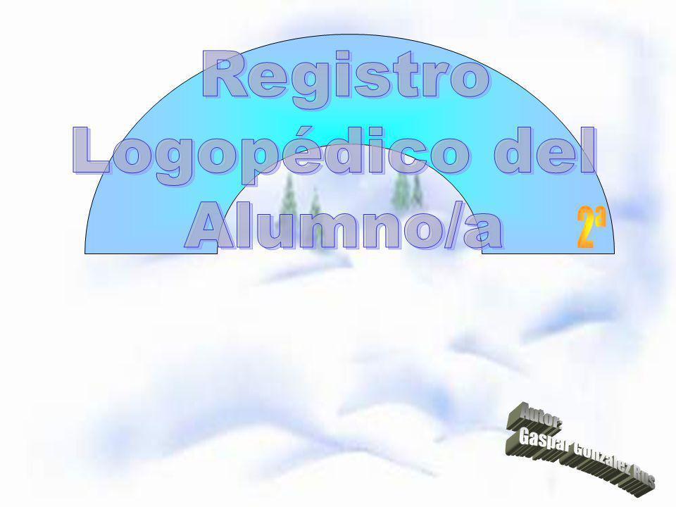 Registro Logopédico del Alumno/a 2ª Autor: Gaspar Gonzalez Rus