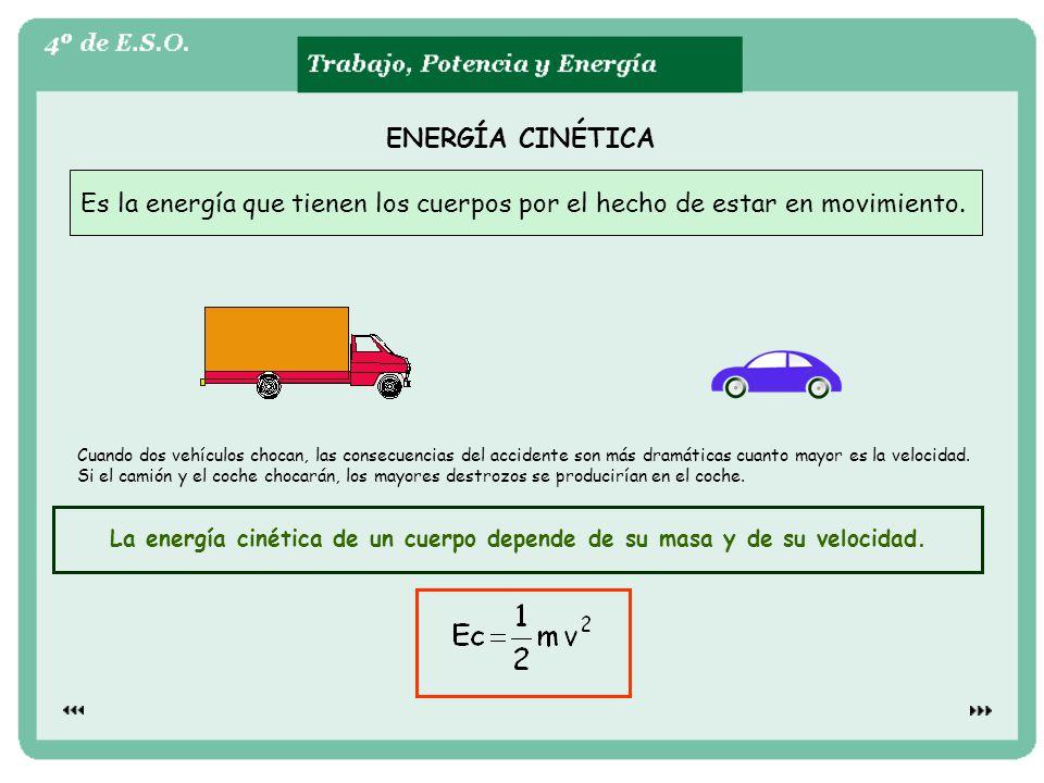 La energía cinética de un cuerpo depende de su masa y de su velocidad.